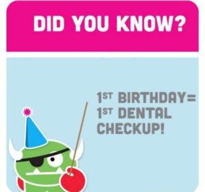 Did you know 1st Birthday = 1st Dental Checkup!